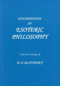 Foundations of Esoteric Philosophy – From the Writings of H.P. Blavatsky