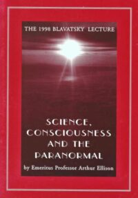 Science, Consciousness and the Paranormal (Blavatsky Lecture 1998)