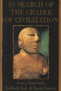 In Search of the Cradle of Civilization – New Light on Ancient India