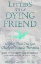 Letters to a Dying Friend – Helping Those You Love Make A Conscious Transition (1997 edition)