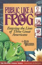 -Public Like a Frog – Entering the Lives of Three Great Americans