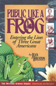Public Like a Frog – Entering the Lives of Three Great Americans