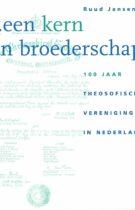 . . . Een Kern van Broederschap – 100 Jaar Theosofische Vereniging in Nederland 1897 – 1997