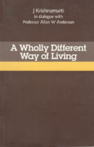A Wholly Different Way of Living – Krishnamurti in Dialogue with Prof. Anderson