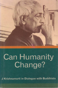 Can Humanity Change? – J. Krishnamurti in Dialogue with Buddhists