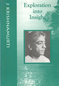 Exploration into Insight (Krishnamurti Foundation 2001 Edition)