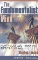 The Fundamentalist Mind – How Polarized Thinking Imperils Us All