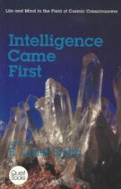Intelligence Came First – Life and Mind in the Field of Cosmic Consciousness