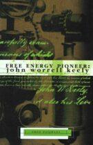 Free Energy Pioneer: John Worrell Keely