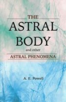 The Astral Body – And Other Astral Phenomena