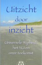 Uitzicht door Inzicht – Universele Wijsheid, het NU en onze Toekomst