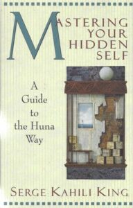 Mastering your Hidden Self – A Guide to the Huna Way