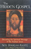 The Hidden Gospel – Decoding the Spiritual Message of the Aramaic Jesus