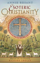 Esoteric Christianity – Or the Lesser Mysteries