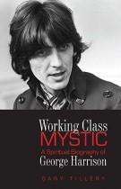 Working Class Mystic – A Spiritual Biography of George Harrison