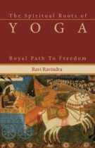 The Spiritual Roots of Yoga – Royal Path to Freedom