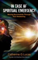 In Case of Spiritual Emergency – Moving Successfully Through Your Awakening