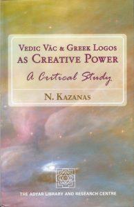 Vedic Vac & Greek Logos as Creative Power – A Critical Study