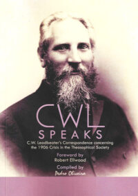 CWL Speaks – C.W. Leadbeater's Correspondence concerning the 1906 Crisis in the Theosophical Society