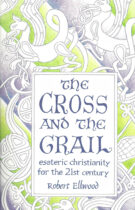 The Cross and the Grail – Esoteric Christianity for the 21st Century