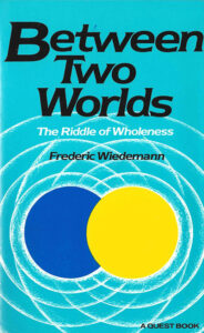 Between Two Worlds – The Riddle of Wholeness