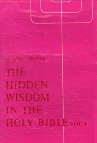 The Hidden Wisdom in the Holy Bible – Volume I