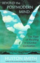 Beyond the Postmodern Mind – The Place of Meaning in a Global Civilization (2003 edition)