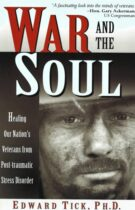 War and the Soul – Healing Our Nation's Veterans from Post-Traumatic Stress Disorder