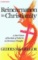 Reïncarnation in Christianity – A New Vision of the Role of Rebirth in Christian Thought