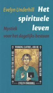 Het Spirituele Leven – Mystiek voor het Dagelijks Bestaan
