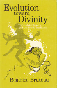 Evolution Toward Divinity – Teilhard de Chardin and the Hindu Traditions