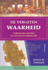 De Vergeten Waarheid – Christelijke Mythen in Gnostisch Perspectief