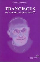 Franciscus – De Allerlaatste Paus?