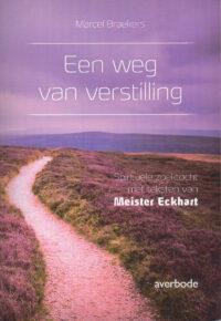 Een Weg van Verstilling – Spirituele Zoektocht met Teksten van Meister Eckhart.