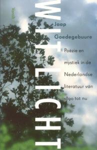 Wit Licht – Poëzie en Mystiek in de Nederlandse Literatuur van 1890 tot Nu.