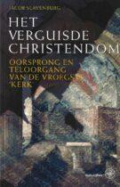 Het Verguisde Christendom – Oorsprong en teloorgang van de vroegste 'Kerk'