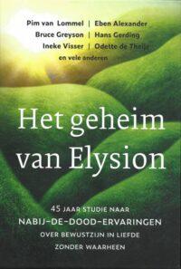 Het geheim van Elysion – 45 jaar studie naar nabij-de-dood-ervaringen, over bewustzijn in liefde zonder waarheen
