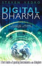 Digital Dharma – A User's Guide to Expanding Consciousness in the Infosphere